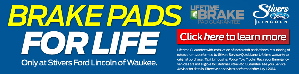 BRAKE PADS FOR LIFE ONLY AT STIVERS FORD LINCOLN OF WAUKEE. CLICK HERE TO LEARN HOW YOU CAN GET MOTORCRAFT BRAKE PADS FOR THE LIFE OF YOU VEHICLE.
