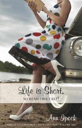 Life is Short, So Read This Fast - Ann Ipock